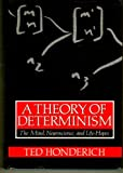 A Theory of Determinism : The Mind, Neuroscience, and Life-Hopes, Ted Honderich, 019824469X