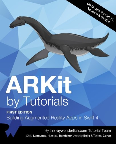 ARKit by Tutorials: Building Augmented Reality Apps in Swift 4 by Razeware LLC