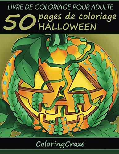 Livre de coloriage pour adulte: 50 pages de coloriage Halloween, Série de livre de coloriage pour adulte par ColoringCraze (Collection Halloween) (Volume 1) (French Edition) -