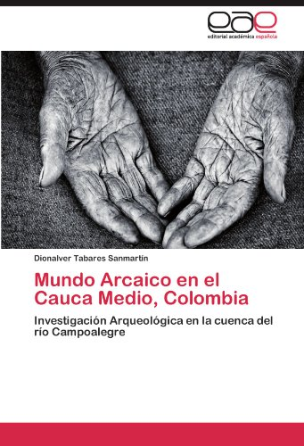 Mundo Arcaico en el Cauca Medio, Colombia: Investigacion Arqueologica en la cuenca del rio Campoalegre (Spanish Edition) [Dionalver Tabares Sanmartin] (Tapa Blanda)