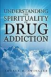 Understanding the Spirituality of Drug Addiction, Andrea M. Swingler, 1481749080