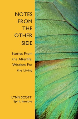 Download Notes from the Other Side: Stories From the Afterlife, Wisdom For the Living pdf epub