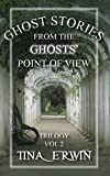 Ghost Stories from the Ghosts Point of View, vol.2 (Ghost Stories from the Ghosts' Point of View Trilogy)