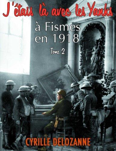 J'étais là avec les Yanks, à Fismes en 1918 tome 2 (French Edition)