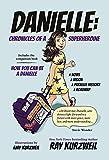 Danielle: Chronicles of a Superheroine: Includes the companion book How You Can Be a Danielle