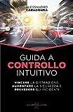 Guida a Controllo Intuitivo: Vincere la Distrazione, Aumentare la Sicurezza e Prevedere gli Incidenti