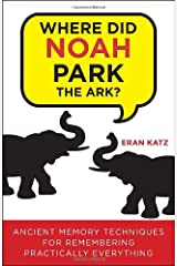 Where Did Noah Park the Ark?: Ancient Memory Techniques for Remembering Practically Anything Paperback