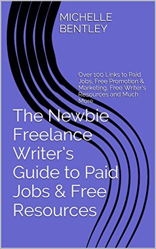 The Newbie Freelance Writer's Guide to Paid Jobs & Free Resources: Over 100 Links to Paid Jobs, Free Promotion & Marketing, Free Writer's Resources and Much More