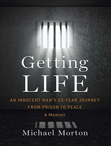Getting Life: An Innocent Mans 25-Year Journey from Prison to Peace