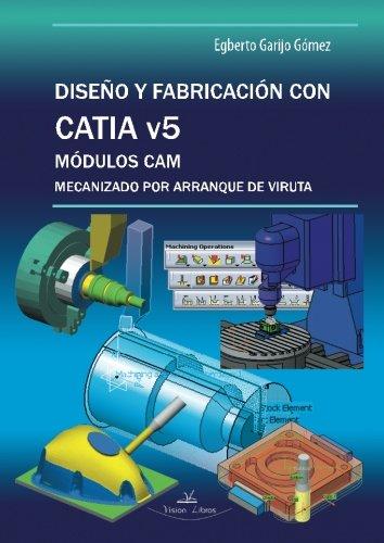 Diseño y frabricacion con Catia v5 (Spanish Edition) [Egberto Garijo Gomez] (Tapa Blanda)