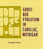 Ghost Box Evolution in Cadillac, Michigan