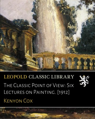 Download The Classic Point of View: Six Lectures on Painting. [1912] pdf epub