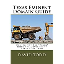 "Texas Eminent Domain Guide: How to Not Get ""Taken"" When the Government Takes Your Land"