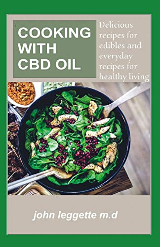 Cooking with CBD Oil: Delicious Recipes for Edibles and Everyday Recipes for Healthy Living