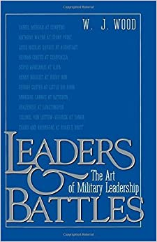 Book Leaders and Battles: The Art of Military Leadership by Wood, W.J. (1995)
