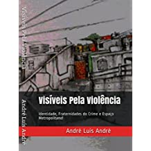 Visíveis Pela Violência: Identidade, Fraternidades do Crime e Espaço Metropolitano! (1)