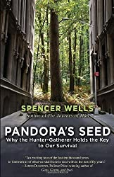 Pandora's Seed: Why the Hunter-Gatherer Holds the Key to Our Survival by Spencer Wells (Sep 13 2011)