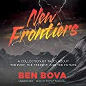 New Frontiers: A Collection of Tales about the Past, the Present, and the Future Audiobook by Ben Bova Narrated by Stefan Rudnicki, J. Paul Boehmer, Gabrielle de Cuir, Alex Hyde-White