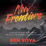 New Frontiers: A Collection of Tales about the Past, the Present, and the Future | Ben Bova