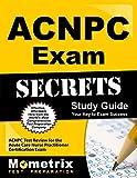 ACNPC Exam Secrets Study Guide: ACNPC Test Review for the Acute Care Nurse Practitioner Certification Exam