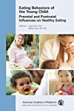 Eating Behaviors of the Young Child : Prenatal and Postnatal Influences for Healthy Eating, , 158110278X