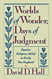 Worlds of Wonder, Days of Judgment: Popular Religious Belief in Early New England