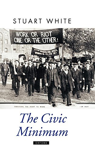 The Civic Minimum: On the Rights and Obligations of Economic Citizenship (Oxford Political Theory)