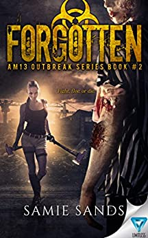 Forgotten (AM13 Outbreak Series Book 2) by [Sands, Samie]