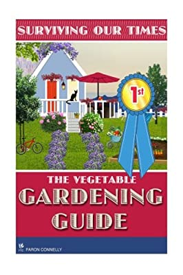 The Vegetable Gardening Guide: Surviving Our Times