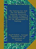 img - for The Common Law And The Case Method In American University Law Schools: A Report To The Carnegie Foundation For The Advancement Of Teaching... book / textbook / text book
