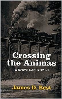 Crossing the Animas (Steve Dancy Tales Book 6) by [Best, James D.]