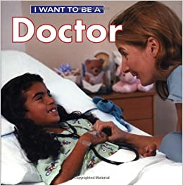 Amazon.com: I Want To Be A Doctor (9781552094617): Dan Liebman: Books