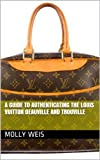 A Guide to Authenticating the Louis Vuitton Deauville and Trouville (Authenticating Louis Vuitton Book 23)