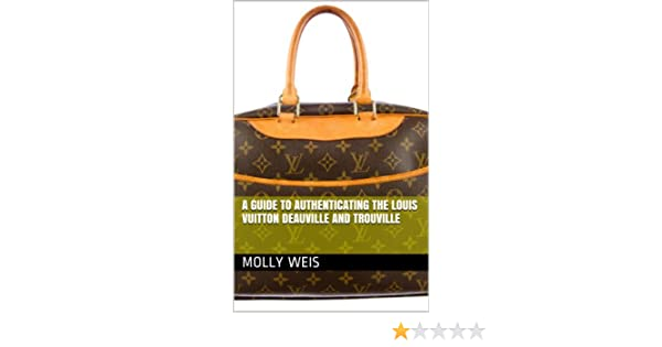 0a656c594 Amazon.com: A Guide to Authenticating the Louis Vuitton Deauville and  Trouville (Authenticating Louis Vuitton Book 23) eBook: Molly Weis: Kindle  Store