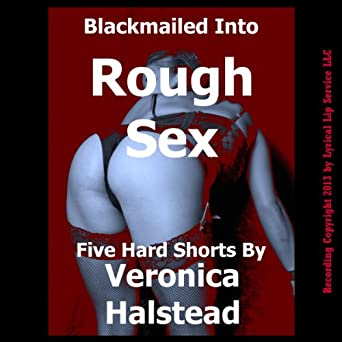 RIGHT HERE AND RIGHT NOW: A Rough and Reluctant Blackmail Sex Erotic Short (Rough and Ready Or Not)