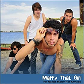 Amazon.com: Marry That Girl (Im Gonna Marry Her Anyway