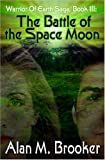 img - for The Battle Of The Space Moon (Warrior of Earth Saga, Book III) book / textbook / text book