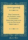 Der Charakter des Anderen, oder Ludendorffs Kriegserinnerungen und das Deutsche Arbeiterblut (Classic Reprint) (German Edition)