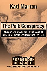 The Polk Conspiracy: Murder and Cover-Up in the Case of CBS News Correspondent George Polk (Forbidden Bookshelf)