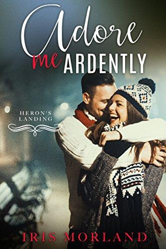 Adore Me Ardently (A Heron's Landing Christmas Novella) by [Morland, Iris]