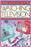 Watching Television: A Pantheon Guide to Popular Culture