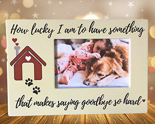 Pet Memorial Frame - How Lucky I Am to Have Something That Makes Saying Goodbye So Hard - 4 X 6 Photo (Art Pet Memorials)
