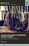 Capital Punishment in Twentieth-Century Britain : Audience, Justice, Memory, Seal, Lizzie, 0415622441