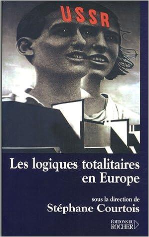 En ligne téléchargement Les logiques totalitaires en Europe pdf