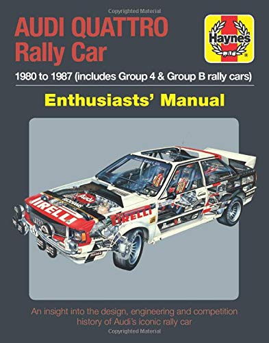 Audi Quattro Rally Car Enthusiasts' Manual: 1980 to 1987 (includes Group 4 & Group B rally cars) * An insight into the design, engineering and competition history of Audi's iconic -