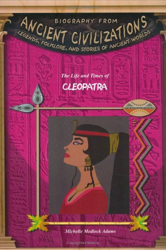 Download The Life & Times Of Cleopatra (Biography from Ancient Civilizations) (Biography from Ancient Civilizations: Legends, Folklore, and Stories of Ancient Worlds) pdf
