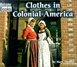 Clothes in Colonial America, Mark Thomas, 0516239325
