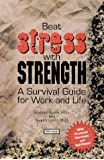 Beat Stress with Strength: A Survival Guide for Work and Life