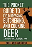 The Pocket Guide to Field Dressing, Butchering, and Cooking Deer: A...