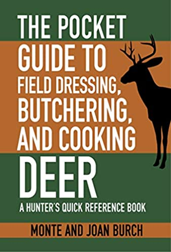 the pocket guide to field dressing, butchering, and cooking deer athe pocket guide to field dressing, butchering, and cooking deer a hunter\u0027s quick reference book (skyhorse pocket guides) monte burch,